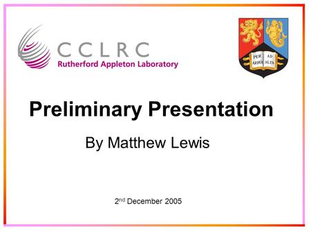 Preliminary Presentation By Matthew Lewis 2 nd December 2005.