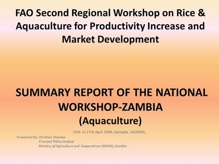 FAO Second Regional Workshop on Rice & Aquaculture for Productivity Increase and Market Development SUMMARY REPORT OF THE NATIONAL WORKSHOP-ZAMBIA (Aquaculture)
