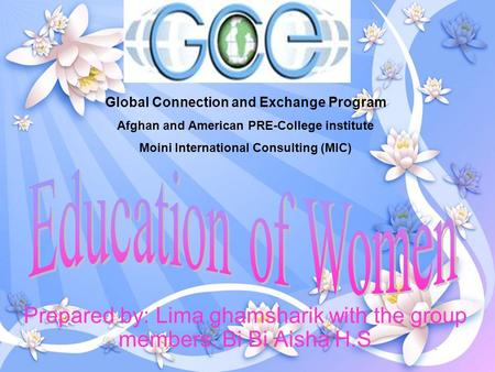 Prepared by: Lima ghamsharik with the group members. Bi Bi Aisha H.S Global Connection and Exchange Program Afghan and American PRE-College institute Moini.