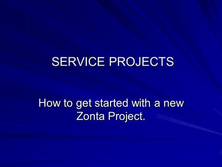SERVICE PROJECTS SERVICE PROJECTS How to get started with a new Zonta Project.