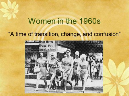 "Women in the 1960s ""A time of transition, change, and confusion"""