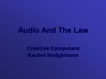 Audio And The Law Creative Computers Rachel Hodgkinson.