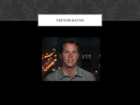 TREVOR BAYNE. Born on February 19, 1991 in Knoxville Tennessee BACKGROUND.