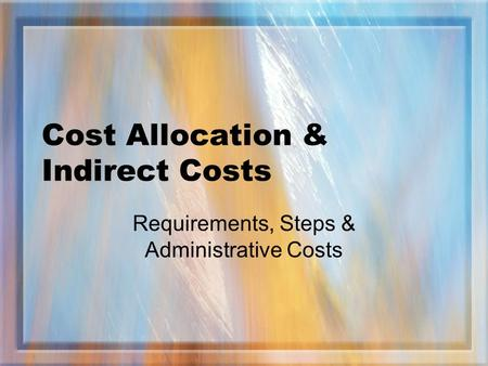 Cost Allocation & Indirect Costs Requirements, Steps & Administrative Costs.