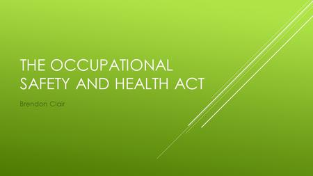 THE OCCUPATIONAL SAFETY AND HEALTH ACT Brendon Clair.