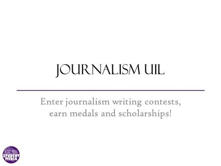 Journalism uil Enter journalism writing contests, earn medals and scholarships!