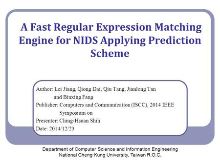A Fast Regular Expression Matching Engine for NIDS Applying Prediction Scheme Author: Lei Jiang, Qiong Dai, Qiu Tang, Jianlong Tan and Binxing Fang Publisher: