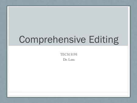 Comprehensive Editing TECM 5195 Dr. Lam. Textbook Defines as Editing for the full range of document qualities, including content, organization, and design.