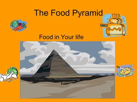 The Food Pyramid Food in Your life. The Food Guide Pyramid.