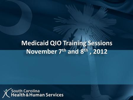 Medicaid QIO Training Sessions Medicaid QIO Training Sessions November 7 th and 8 th, 2012 November 7 th and 8 th, 2012 Medicaid QIO Training Sessions.