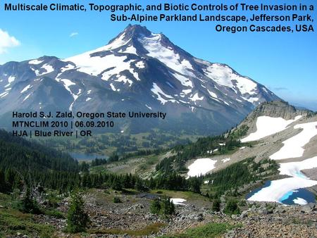 Multiscale Climatic, Topographic, and Biotic Controls of Tree Invasion in a Sub-Alpine Parkland Landscape, Jefferson Park, Oregon Cascades, USA Harold.