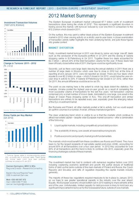 1 | COLLIERS INTERNATIONAL RESEARCH & FORECAST REPORT | 2013 | EASTERN EUROPE | INVESTMENT SNAPSHOT The Eastern European investment market witnessed €7.7.