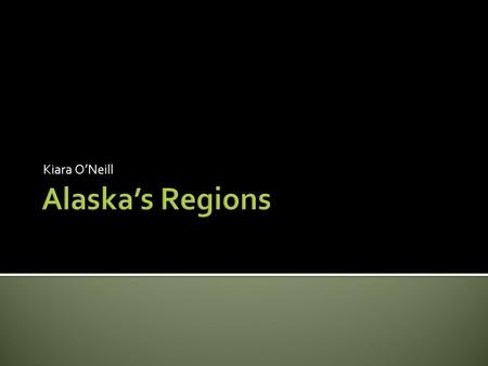 Kiara O'Neill. The Five Regions Alaska has five main regions: Southeast Southcentral Southwest Interior Arctic.