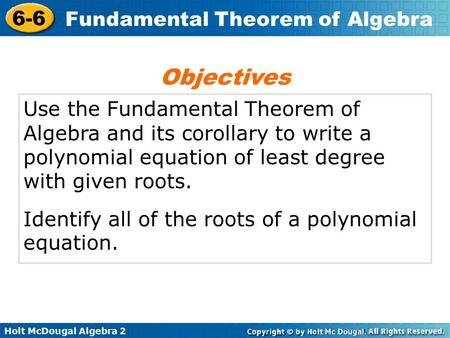 Holt McDougal Algebra 2 6-6 Fundamental Theorem of Algebra Use the Fundamental Theorem of Algebra and its corollary to write a polynomial equation of least.