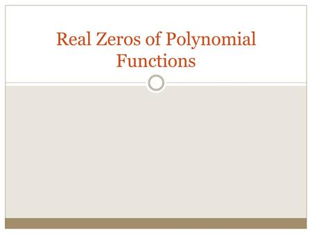 Real Zeros of Polynomial Functions. Solve x 3 – 2x + 1 = 0. How? Can you factor this? Can you use the quadratic formula? Now what if I tell you that one.