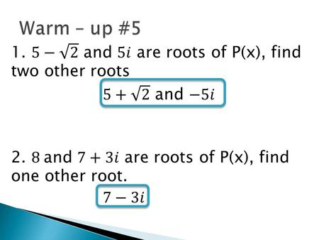 Thurs 12/3 Lesson 5 – 5 Learning Objective: To write equations given roots Hw: Pg. 315#23 – 29 odd, 37 – 41 odd, 42, 45.