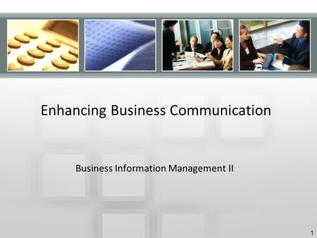 Enhancing Business Communication Business Information Management II 1.