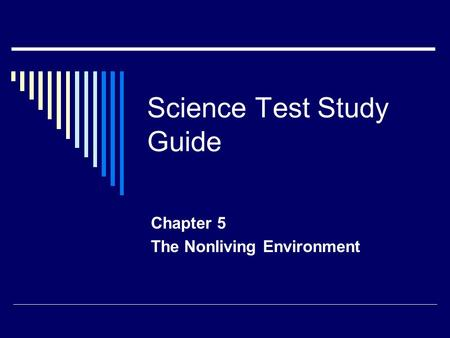 Science Test Study Guide Chapter 5 The Nonliving Environment.