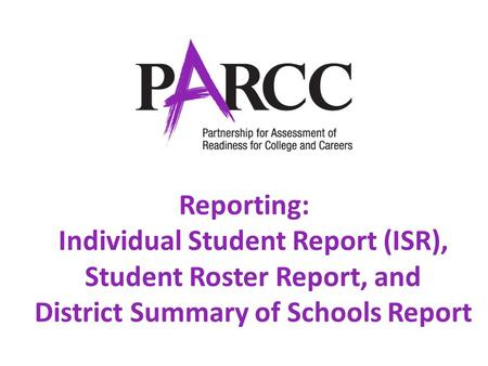 Welcome Reporting: Individual Student Report (ISR), Student Roster Report, and District Summary of Schools Report.