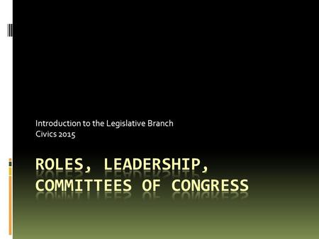 Introduction to the Legislative Branch Civics 2015.