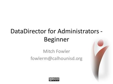 DataDirector for Administrators - Beginner Mitch Fowler