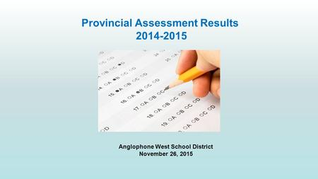Provincial Assessment Results 2014-2015 Anglophone West School District November 26, 2015.