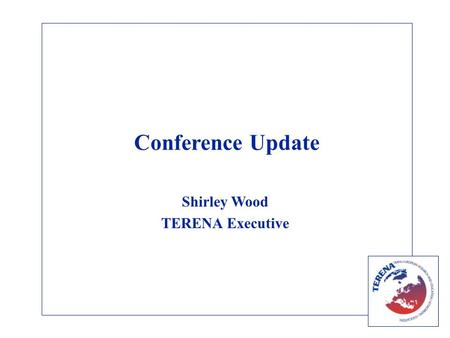 Conference Update Shirley Wood TERENA Executive. Catania 2006 Location Programme Committee 2006 Programme - Follow the User Sponsorship Delegates Social.