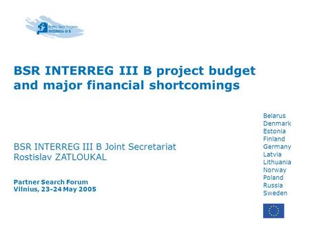 Belarus Denmark Estonia Finland Germany Latvia Lithuania Norway Poland Russia Sweden BSR INTERREG III B project budget and major financial shortcomings.