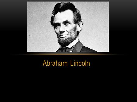 Abraham Lincoln. EARLY LIFE Born February 12, 1809 to a mid to lower class family in Kentucky Less than a year of formal schooling- avid reader- educated.