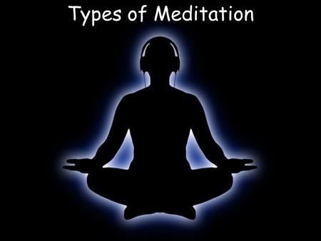Types of Meditation. Learning Outcome Pupils will be able to describe 1.Samatha meditation 2.Vipassana meditation 3.Zen meditation.