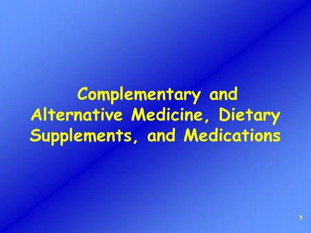 1 Complementary and Alternative Medicine, Dietary Supplements, and Medications.
