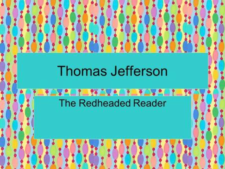 "Thomas Jefferson The Redheaded Reader. Thomas Jefferson 6'2 ½"" tall Slender Erect Sinewy Angular features Ruddy complexion."