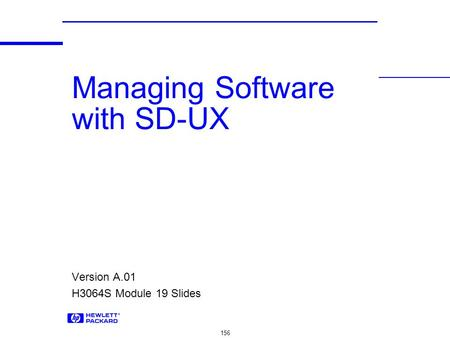 156 Managing Software with SD-UX Version A.01 H3064S Module 19 Slides.