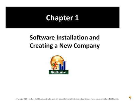 Chapter 1 Software Installation and Creating a New Company Copyright © 2015 McGraw-Hill Education. All rights reserved. No reproduction or distribution.