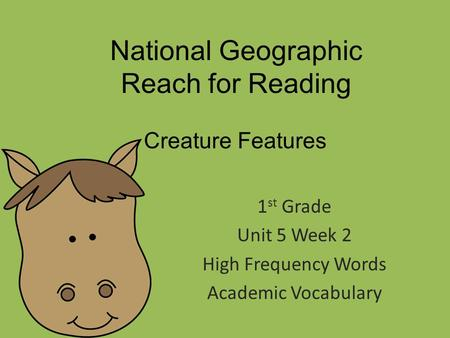 National Geographic Reach for Reading 1 st Grade Unit 5 Week 2 High Frequency Words Academic Vocabulary Creature Features.