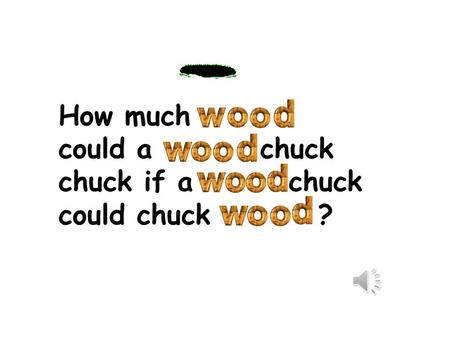 How much could a chuck chuck if a chuck could chuck ?