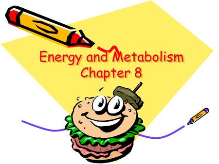 Energy and Metabolism Chapter 8. Energy Metabolism All the chemical reactions carried out by the cell.