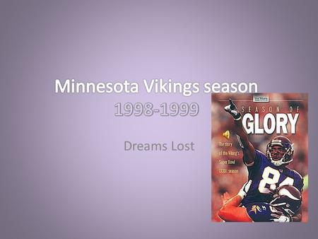Dreams Lost How it begins The Minnesota Vikings had it all. They had the best wide receiver Chris Carter, along with rookie Randy Moss. You could call.