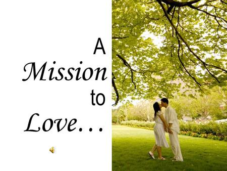 A Mission to Love…. Couples who stay successfully & happily married...
