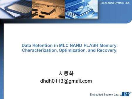 Embedded System Lab. 서동화 Data Retention in MLC NAND FLASH Memory: Characterization, Optimization, and Recovery.