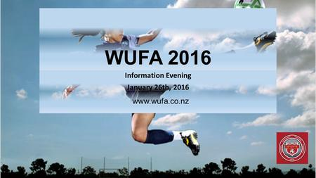 WUFA 2016 Information Evening January 26th, 2016 www.wufa.co.nz.