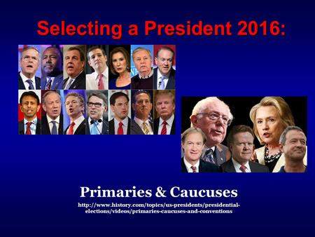 Selecting a President 2016: Primaries & Caucuses  elections/videos/primaries-caucuses-and-conventions.