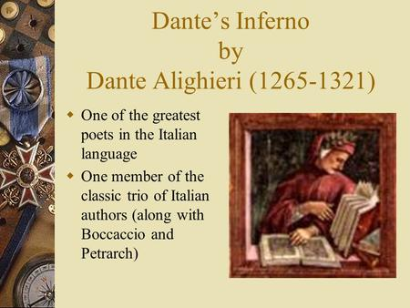 Dante's Inferno by Dante Alighieri (1265-1321)  One of the greatest poets in the Italian language  One member of the classic trio of Italian authors.