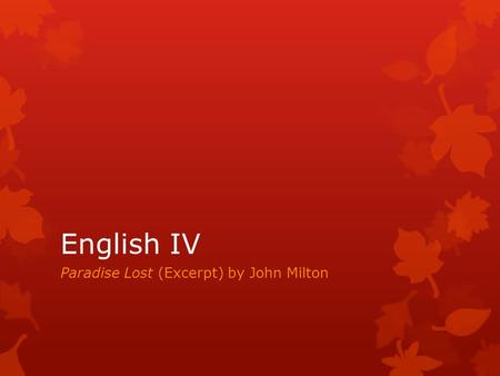 English IV Paradise Lost (Excerpt) by John Milton.