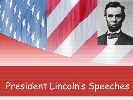 President Lincoln's Speeches. Focus of today's lesson Gettysburg Address Nov. 19, 1863 Emancipation Proclamation Jan. 1 st 1863 Lincoln's Second Inaugural.