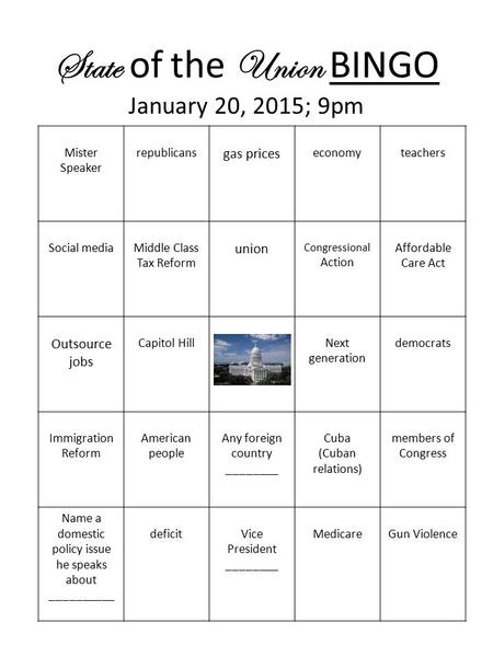 State of the Union BINGO January 20, 2015; 9pm Mister Speaker republicans gas prices economyteachers Social mediaMiddle Class Tax Reform union Congressional.