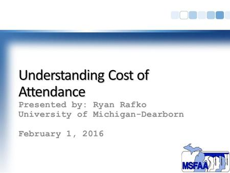 Understanding Cost of Attendance Presented by: Ryan Rafko University of Michigan-Dearborn February 1, 2016.