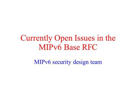 Currently Open Issues in the MIPv6 Base RFC MIPv6 security design team.
