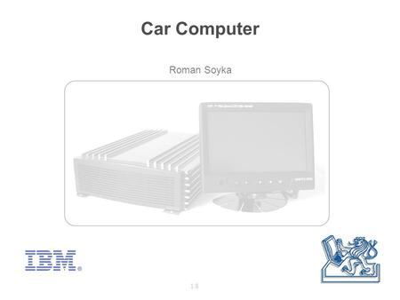Roman Soyka 1/8 Car Computer. to design and realize computer system suitable for usage in personal car with voice recognition control and ability to communicate.