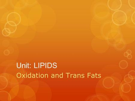 Unit: LIPIDS Oxidation and Trans Fats. Warm-Up - Answer In your notebooks: 1.What are the 3 classes of lipids in the body? 2.Name 2 reasons we need fats.